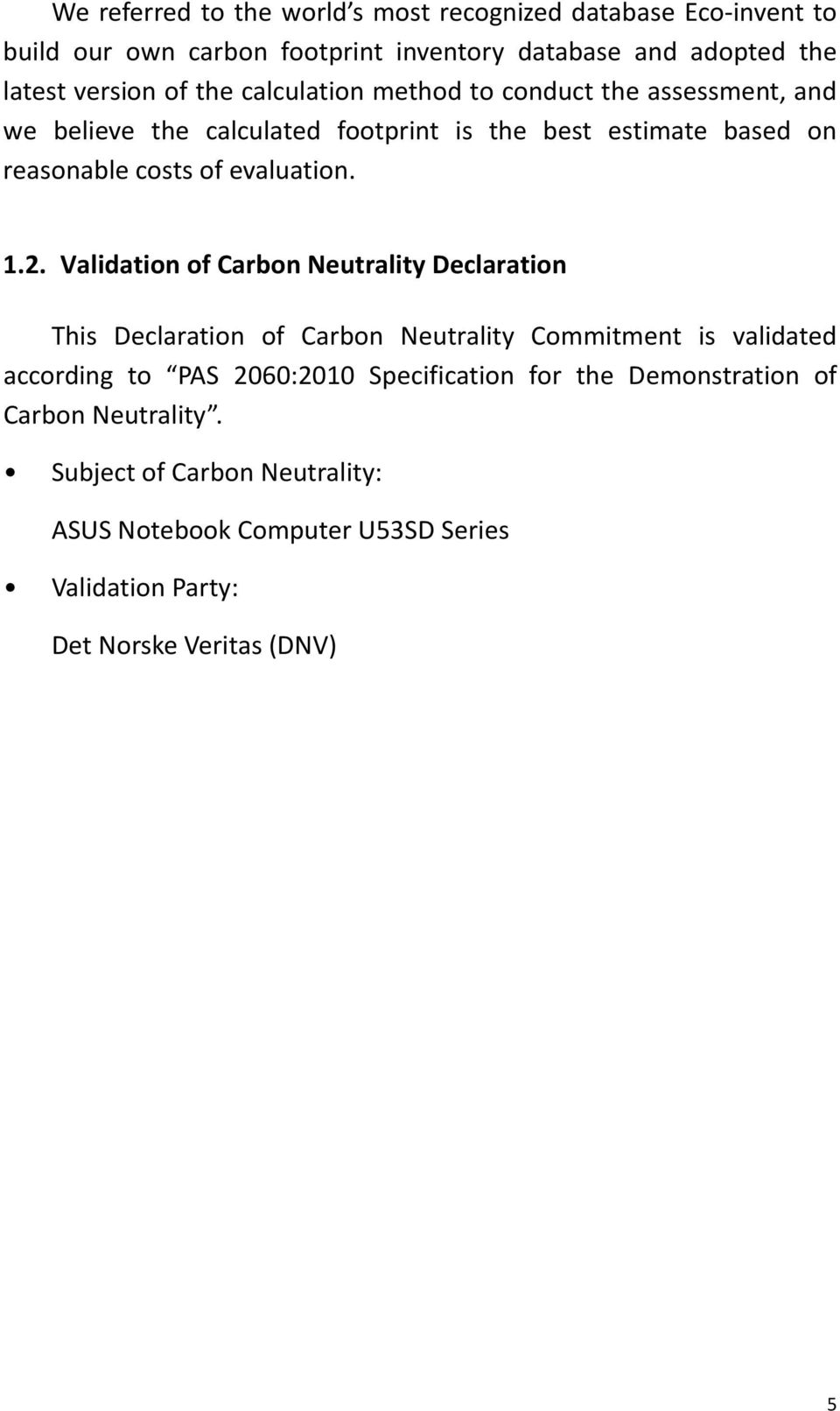 1.2. Validation of Carbon Neutrality Declaration This Declaration of Carbon Neutrality Commitment is validated according to PAS 2060:2010 Specification