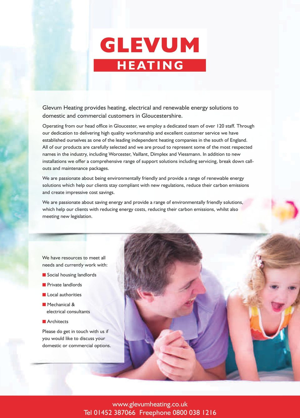 Through our dedication to delivering high quality workmanship and excellent customer service we have established ourselves as one of the leading independent heating companies in the south of England.