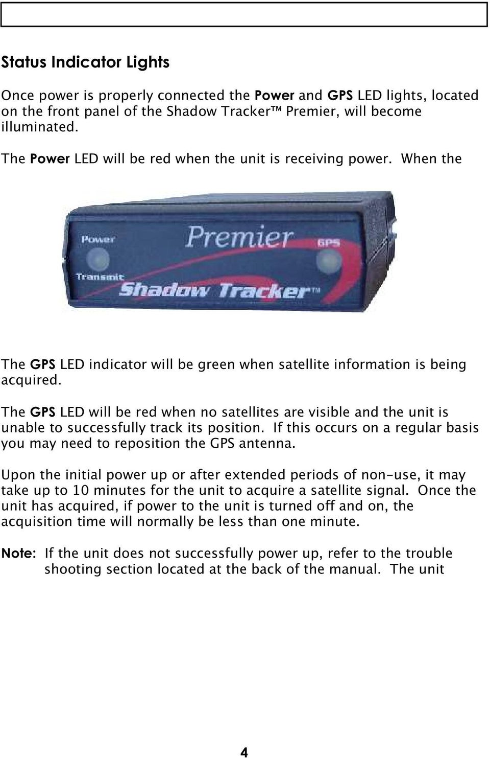 The GPS LED will be red when no satellites are visible and the unit is unable to successfully track its position. If this occurs on a regular basis you may need to reposition the GPS antenna.
