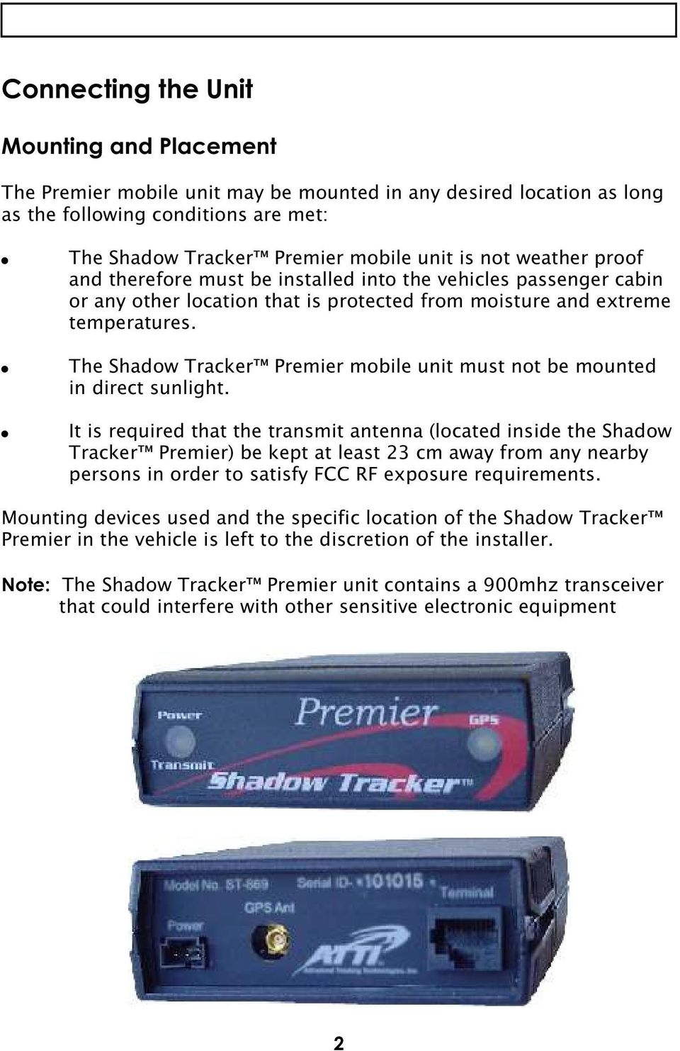 The Shadow Tracker Premier mobile unit must not be mounted in direct sunlight.