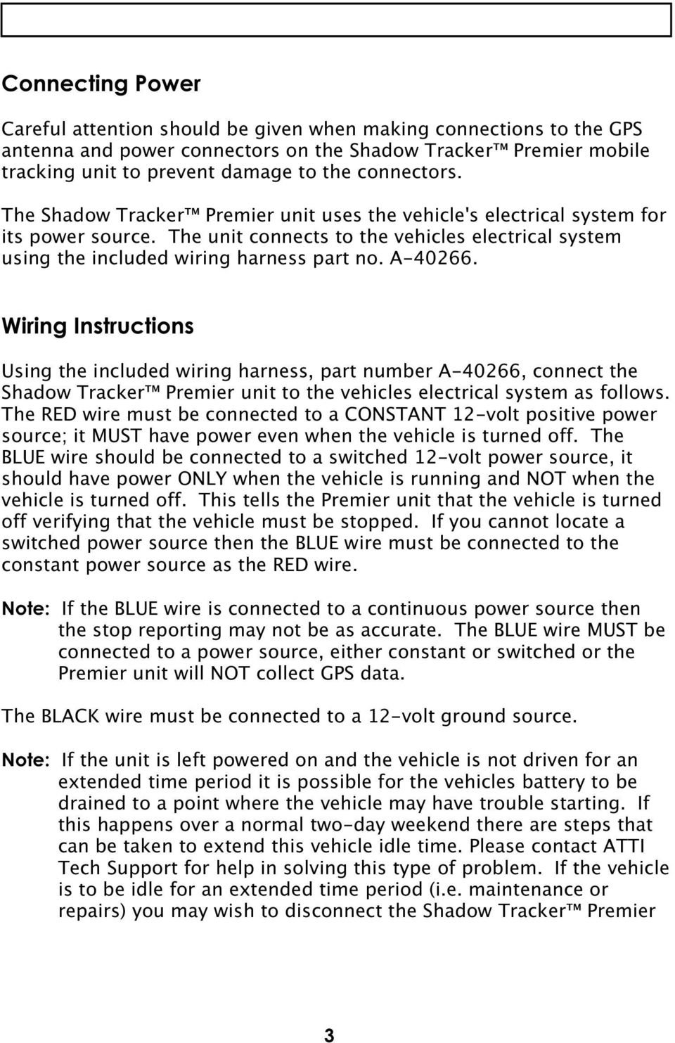 A-40266. Wiring Instructions Using the included wiring harness, part number A-40266, connect the Shadow Tracker Premier unit to the vehicles electrical system as follows.