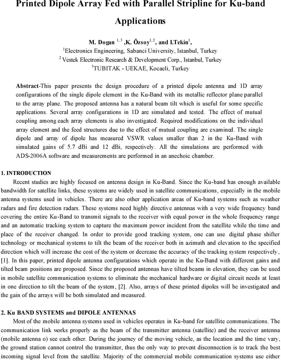 , Istanbul, Turkey 3 TUBITAK - UEKAE, Kocaeli, Turkey Abstract-This paper presents the design procedure of a printed dipole antenna and 1D array configurations of the single dipole element in the