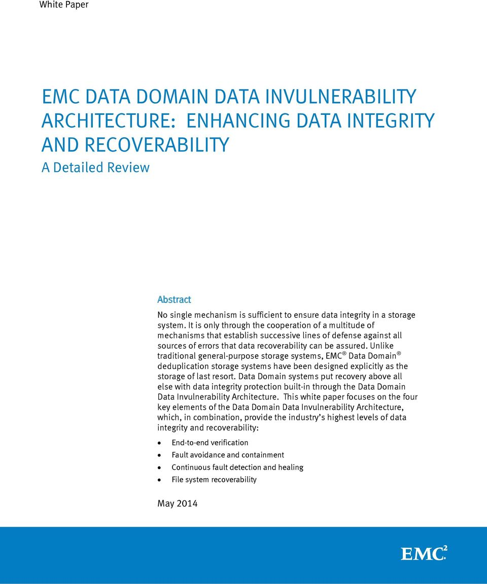 Unlike traditional general-purpose storage systems, EMC Data Domain deduplication storage systems have been designed explicitly as the storage of last resort.