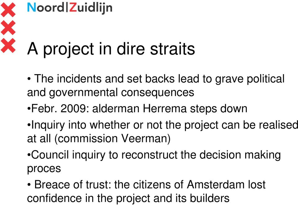 2009: alderman Herrema steps down Inquiry into whether or not the project can be realised at