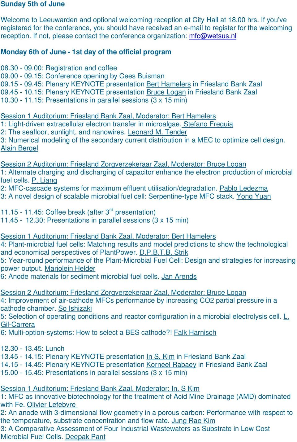 nl Monday 6th of June - 1st day of the official program 08.30-09.00: Registration and coffee 09.00-09.15: Conference opening by Cees Buisman 09.15-09.