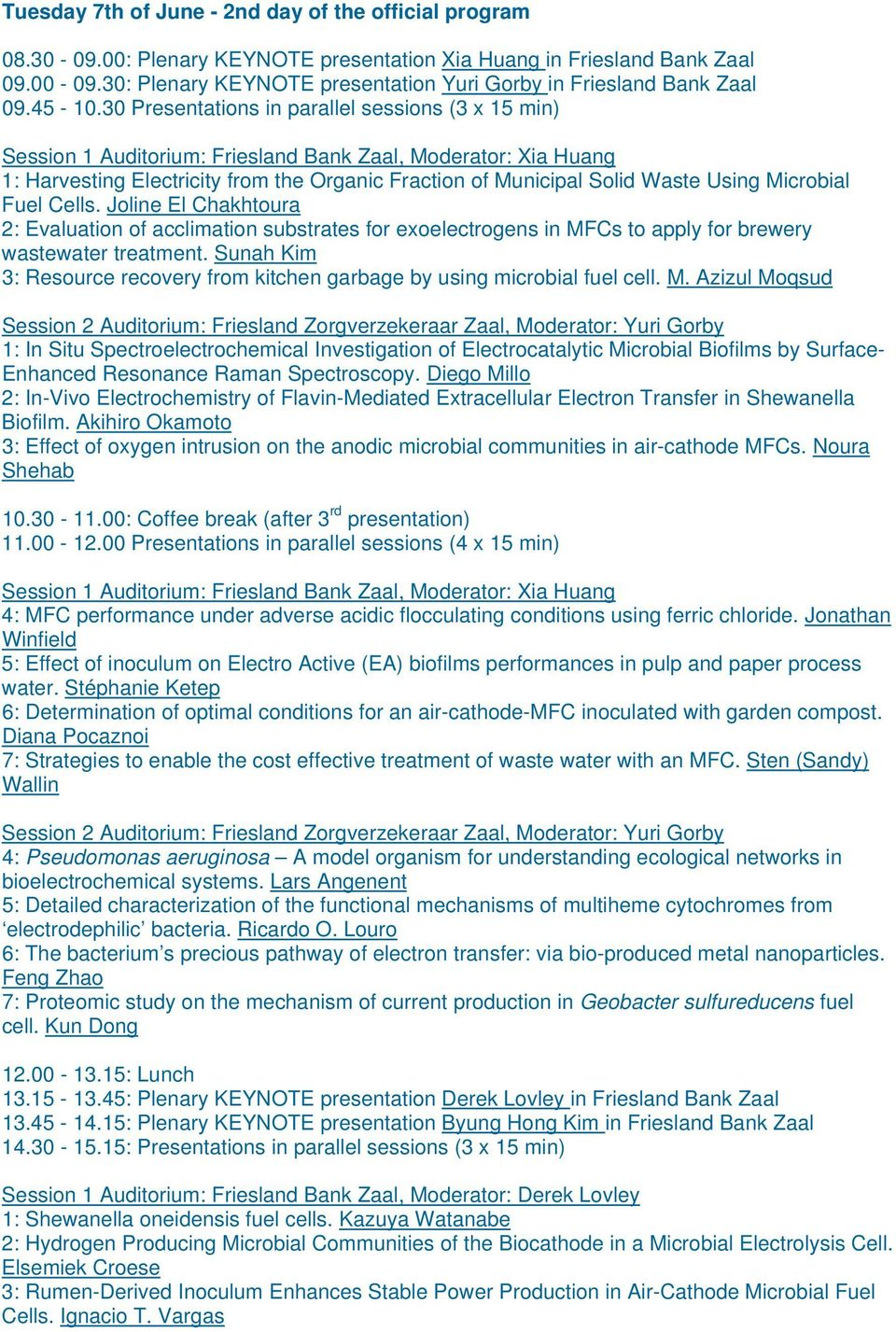 30 Presentations in parallel sessions (3 x 15 min) Session 1 Auditorium: Friesland Bank Zaal, Moderator: Xia Huang 1: Harvesting Electricity from the Organic Fraction of Municipal Solid Waste Using