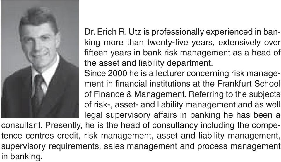 department. Since 2000 he is a lecturer concerning risk management in fi nancial institutions at the Frankfurt School of Finance & Management.