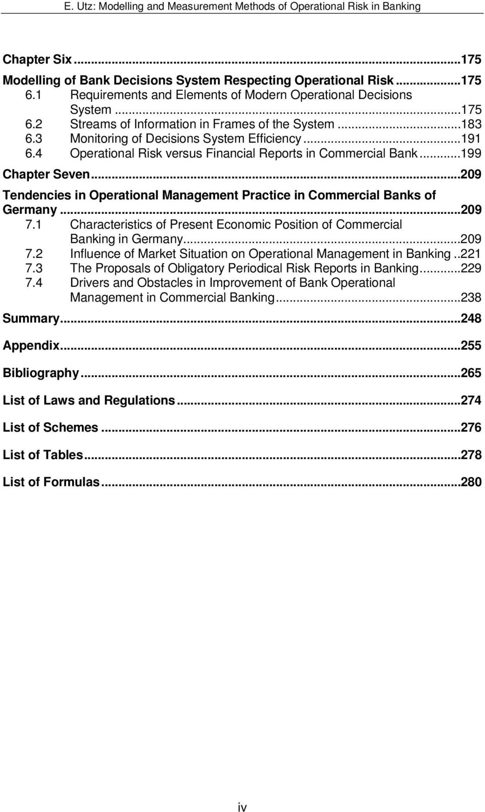 ..209 Tendencies in Operational Management Practice in Commercial Banks of Germany...209 7.1 Characteristics of Present Economic Position of Commercial Banking in Germany...209 7.2 Influence of Market Situation on Operational Management in Banking.