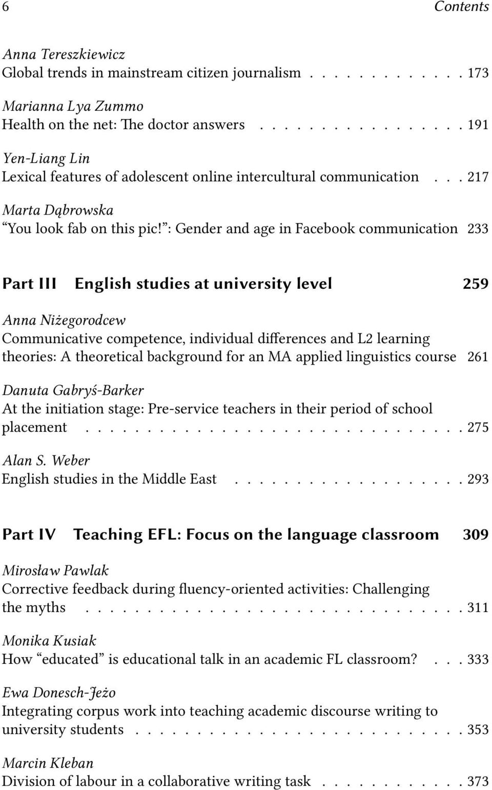 : Gender and age in Facebook communication 233 Part III English studies at university level 259 Anna Niżegorodcew Communicative competence, individual differences and L2 learning theories: A