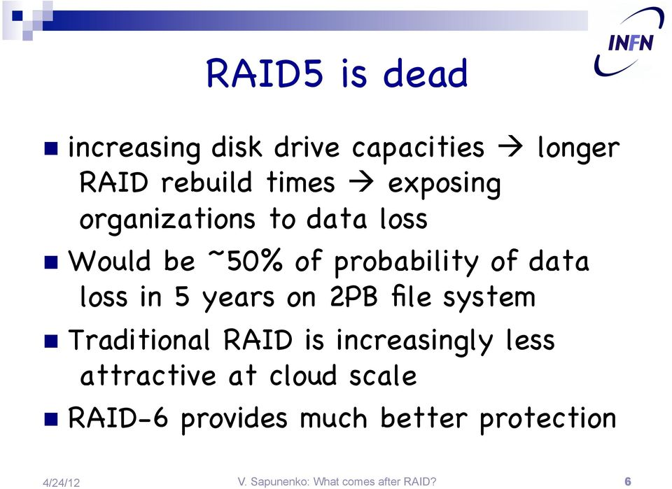 5 years on 2PB file system Traditional RAID is increasingly less attractive at