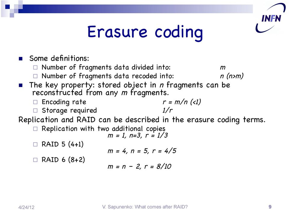Encoding rate # # #r = m/n (<1) Storage required # # #1/r Replication and RAID can be described in the erasure coding terms.