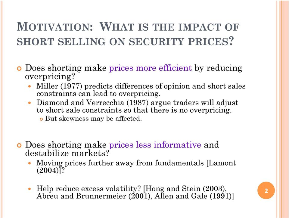 Diamond and Verrecchia (1987) argue traders will adjust to short sale constraints so that there is no overpricing. But skewness may be affected.