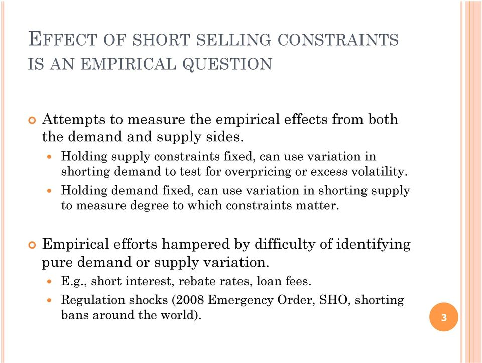 Holding demand fixed, can use variation in shorting supply to measure degree to which constraints matter.
