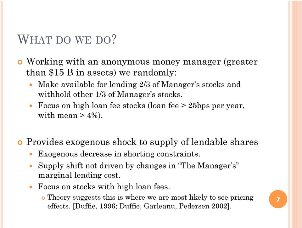 other 1/3 of Manager s stocks. Focus on high loan fee stocks (loan fee > 25bps per year, with mean > 4%).