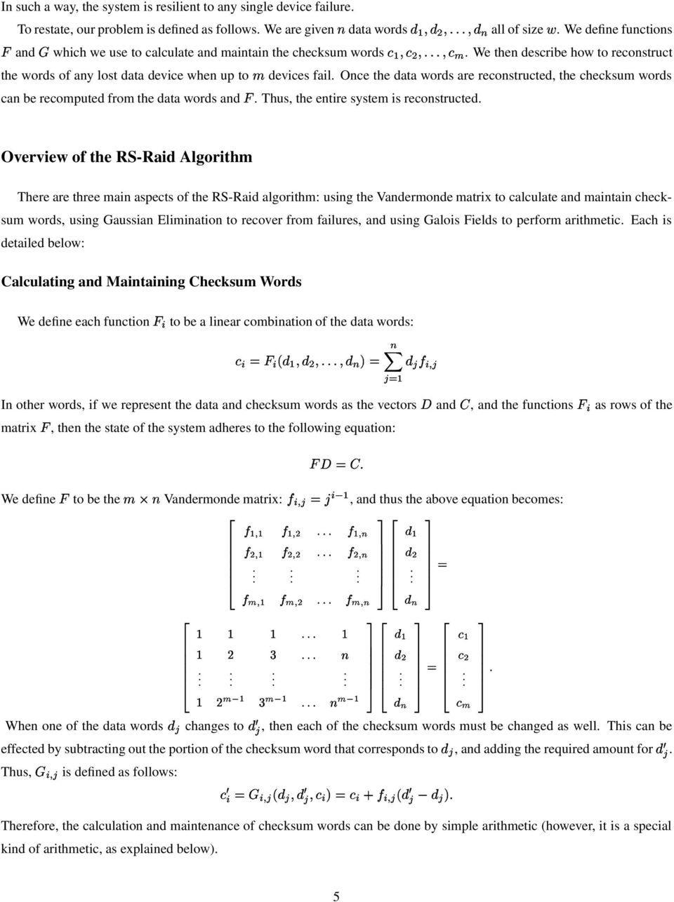 can be recomputed from the data words and Thus, the entire system is reconstructed Overview of the R-Raid Algorithm There are three main aspects of the R-Raid algorithm: using the Vandermonde matrix