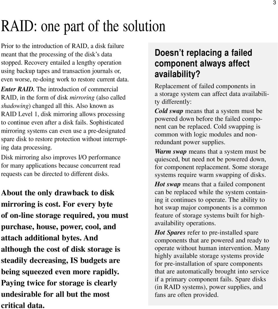 The introduction of commercial RAID, in the form of disk mirroring (also called shadowing) changed all this.