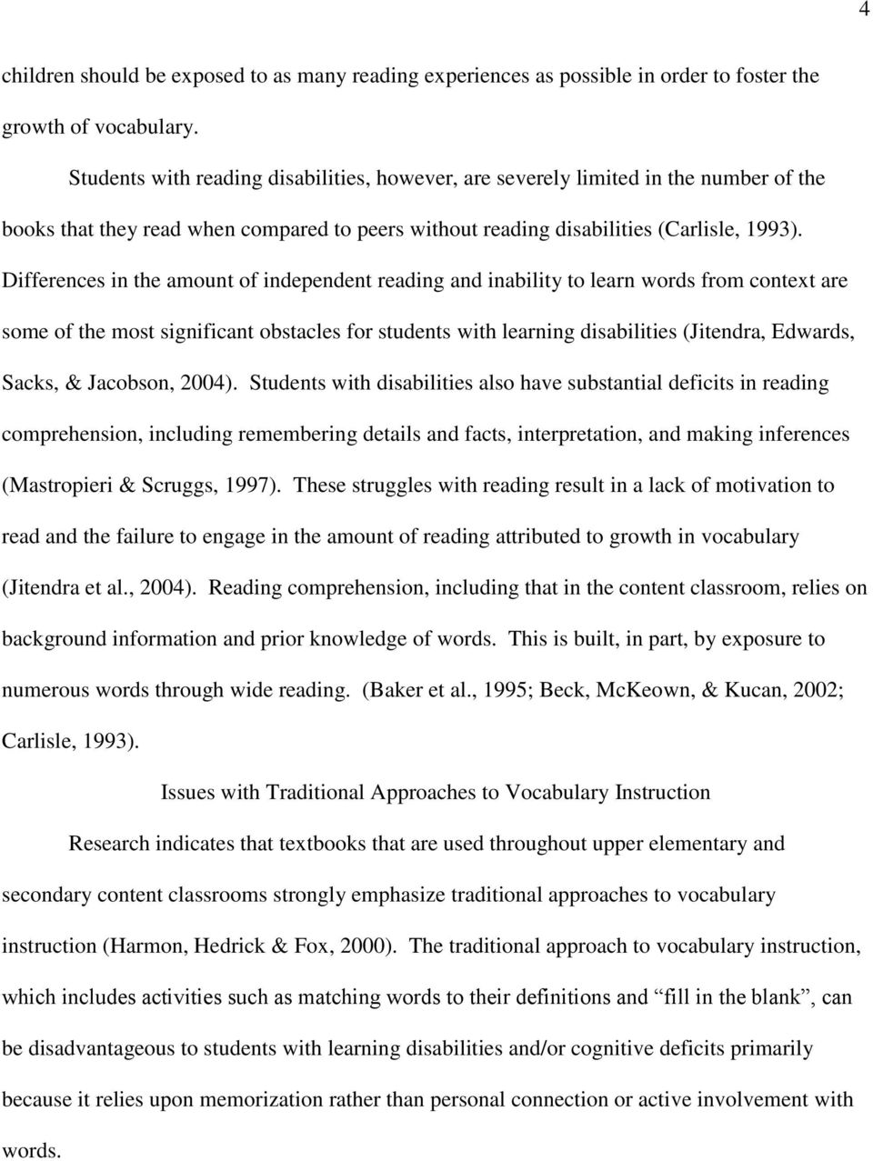 Differences in the amount of independent reading and inability to learn words from context are some of the most significant obstacles for students with learning disabilities (Jitendra, Edwards,