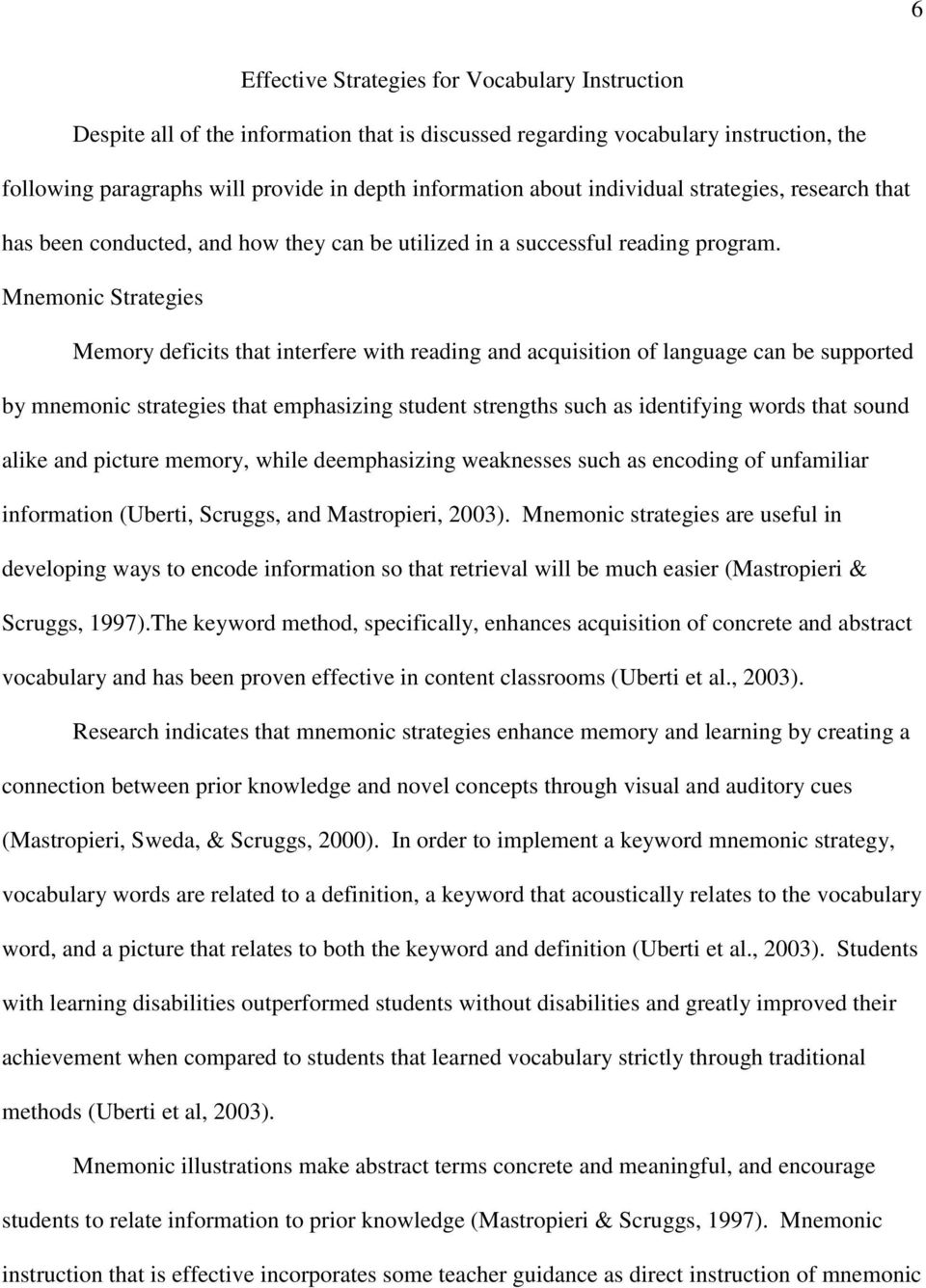 Mnemonic Strategies Memory deficits that interfere with reading and acquisition of language can be supported by mnemonic strategies that emphasizing student strengths such as identifying words that