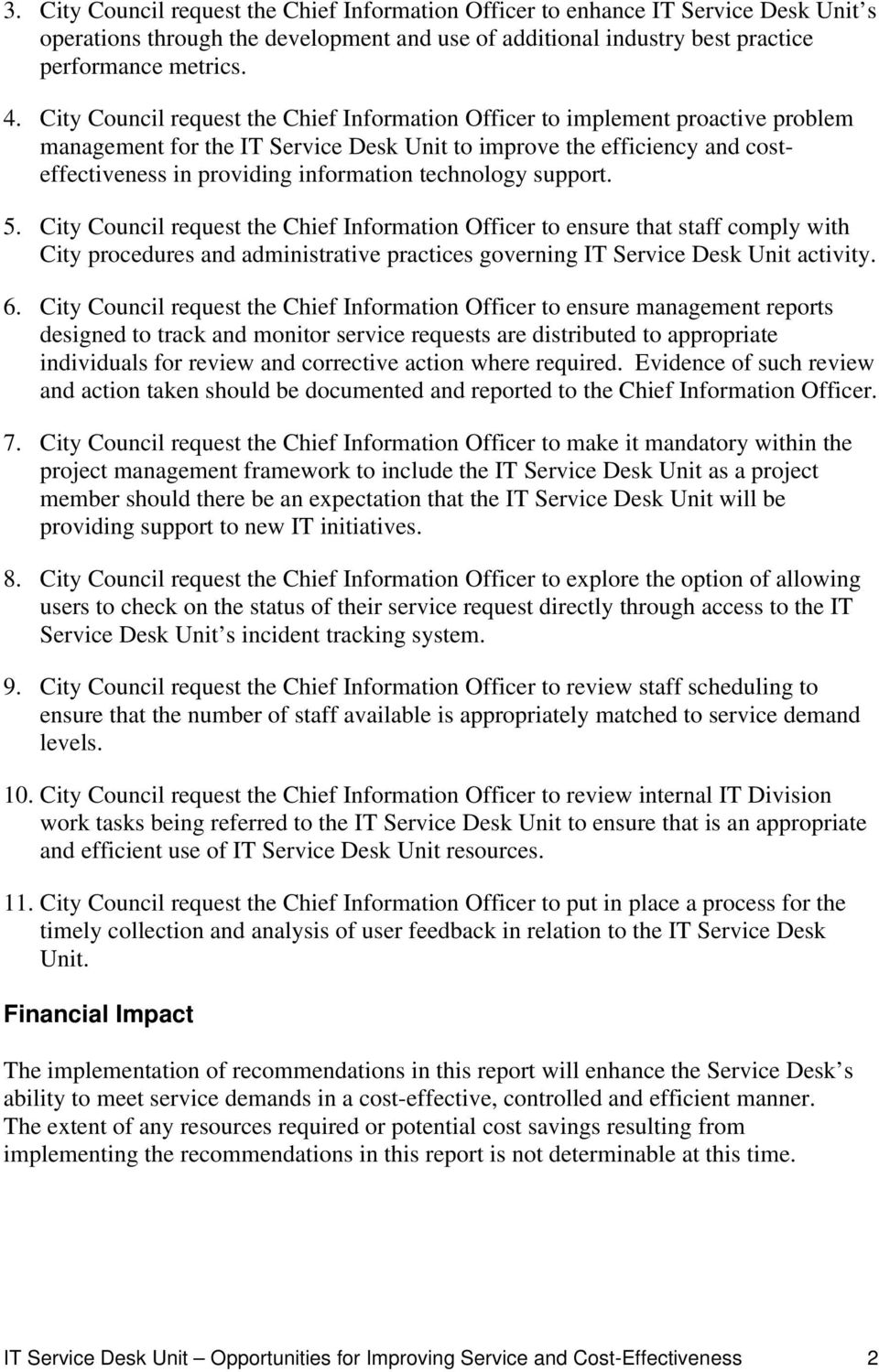 technology support. 5. City Council request the Chief Information Officer to ensure that staff comply with City procedures and administrative practices governing IT Service Desk Unit activity. 6.