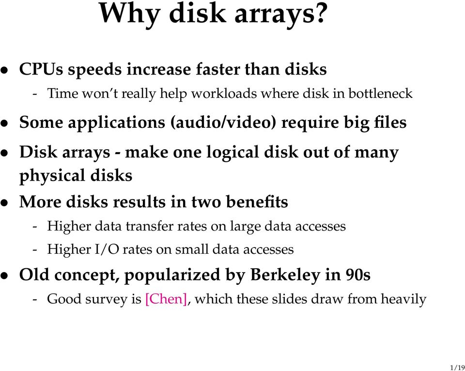 (audio/video) require big files Disk arrays - make one logical disk out of many physical disks More disks results in