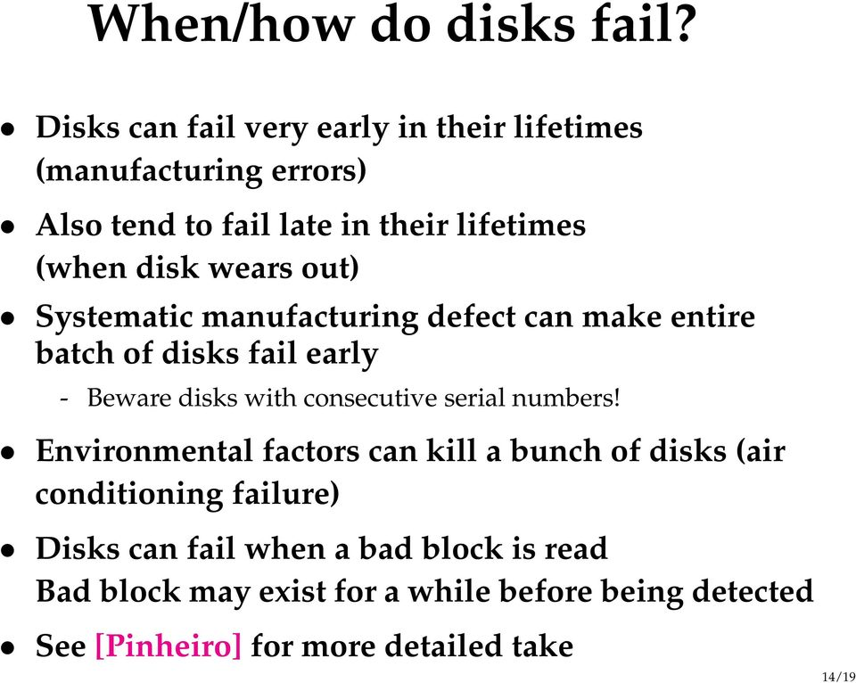 wears out) Systematic manufacturing defect can make entire batch of disks fail early - Beware disks with consecutive