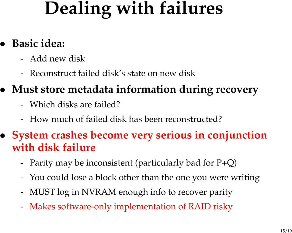 System crashes become very serious in conjunction with disk failure - Parity may be inconsistent (particularly bad for P+Q) -