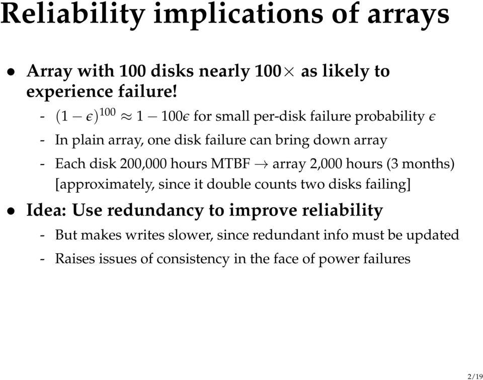 disk 200,000 hours MTBF array 2,000 hours (3 months) [approximately, since it double counts two disks failing] Idea: Use