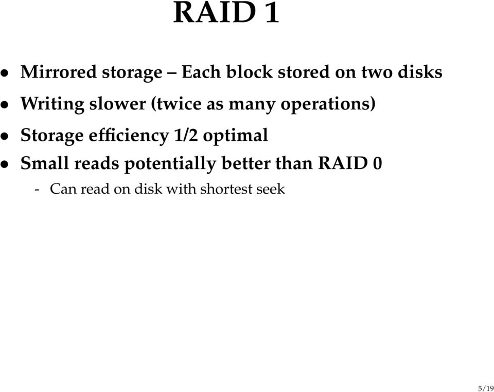 Storage efficiency 1/2 optimal Small reads
