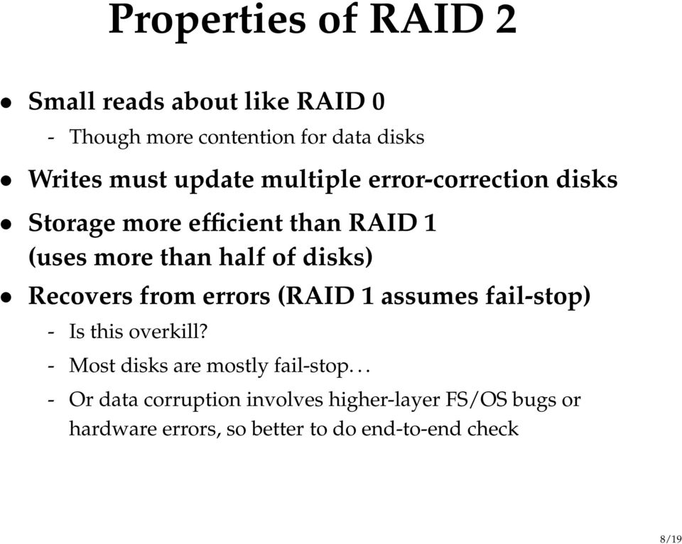 disks) Recovers from errors (RAID 1 assumes fail-stop) - Is this overkill?