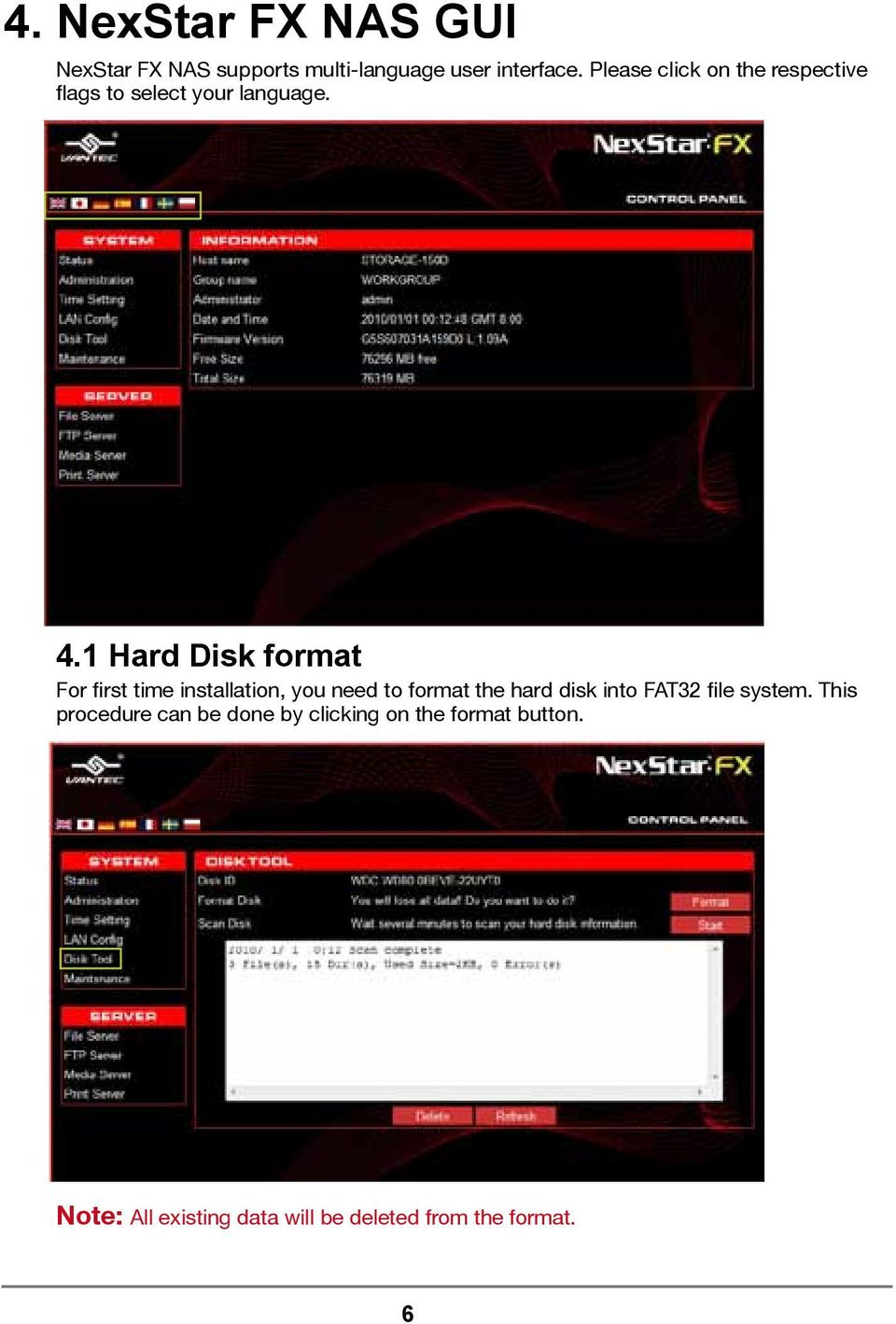 1 Hard Disk format For first time installation, you need to format the hard disk into FAT32