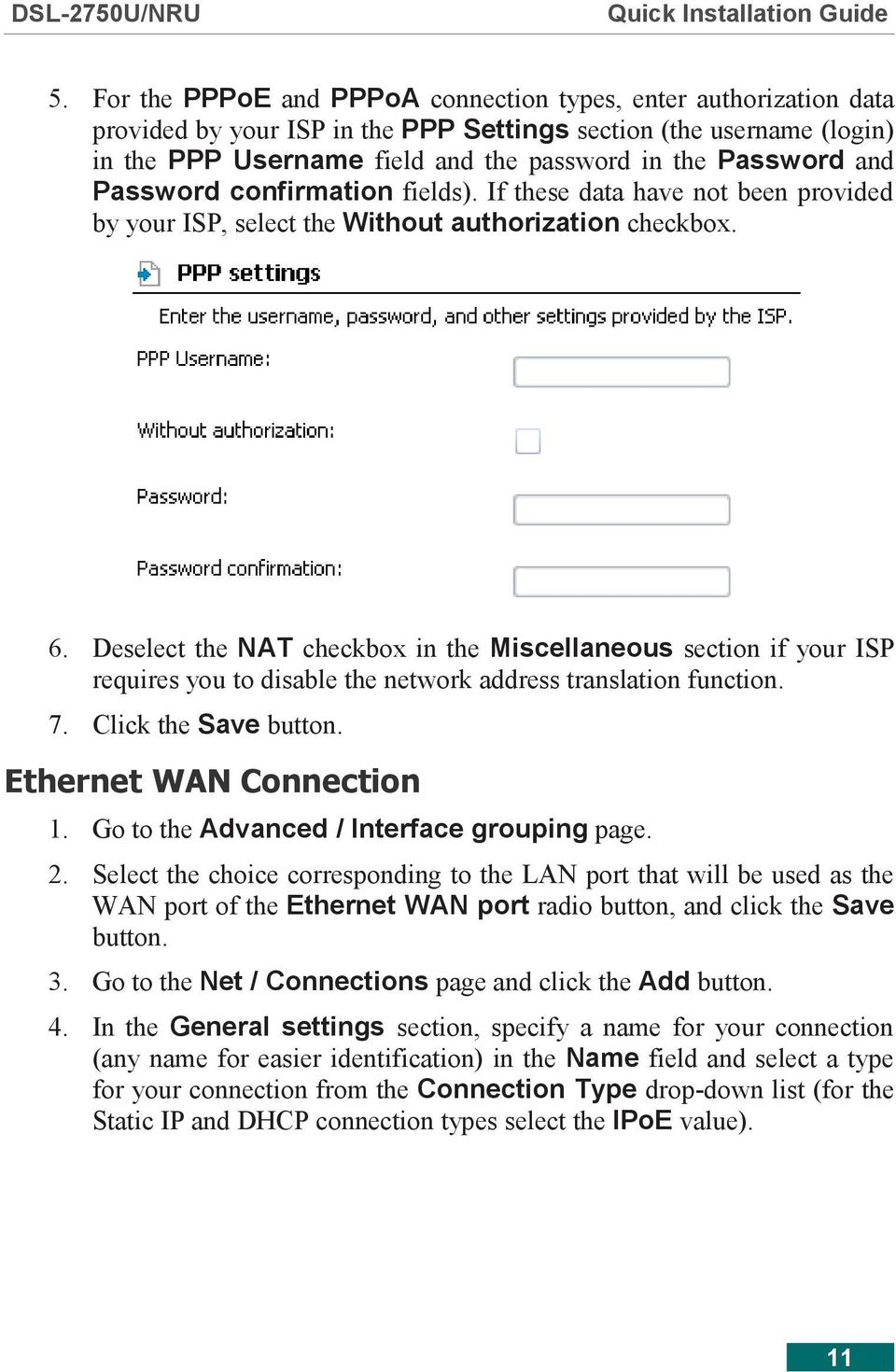 Deselect the NAT checkbox in the Miscellaneous section if your ISP requires you to disable the network address translation function. 7. Click the Save button. Ethernet WAN Connection 1.