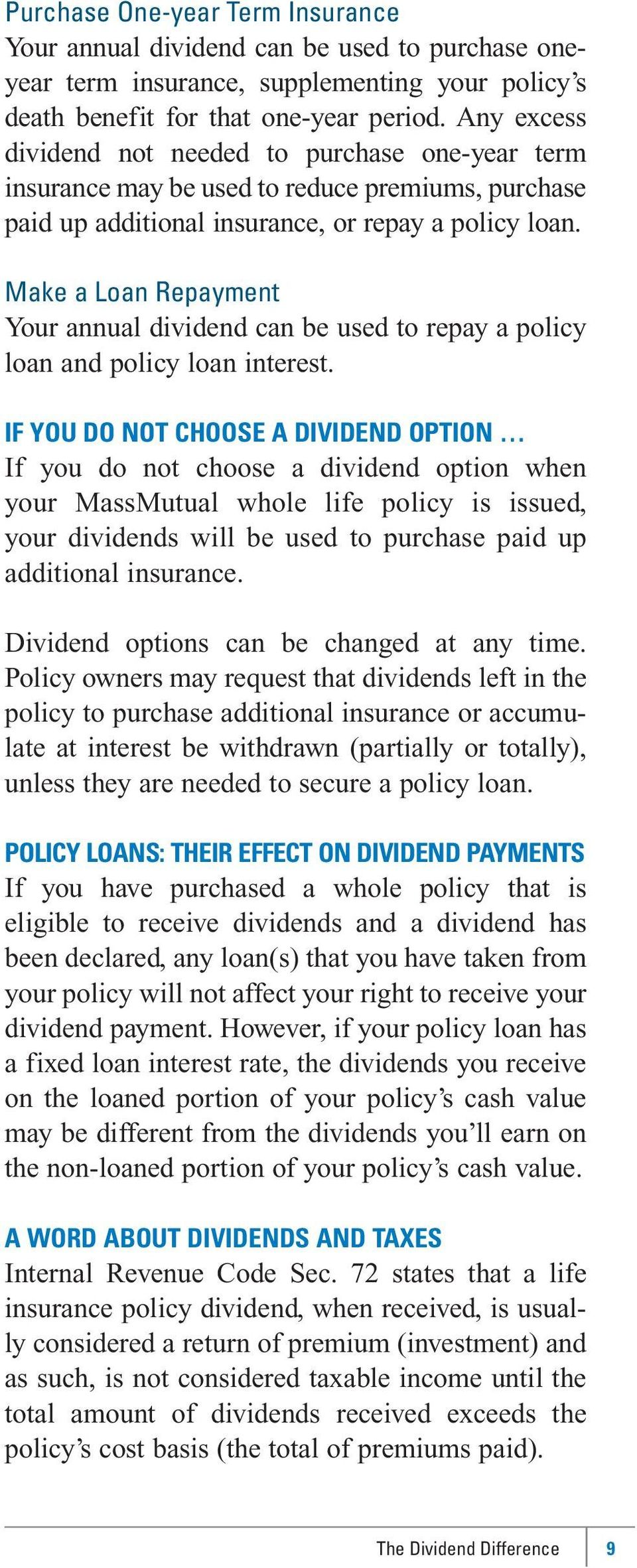Make a Loan Repayment Your annual dividend can be used to repay a policy loan and policy loan interest.