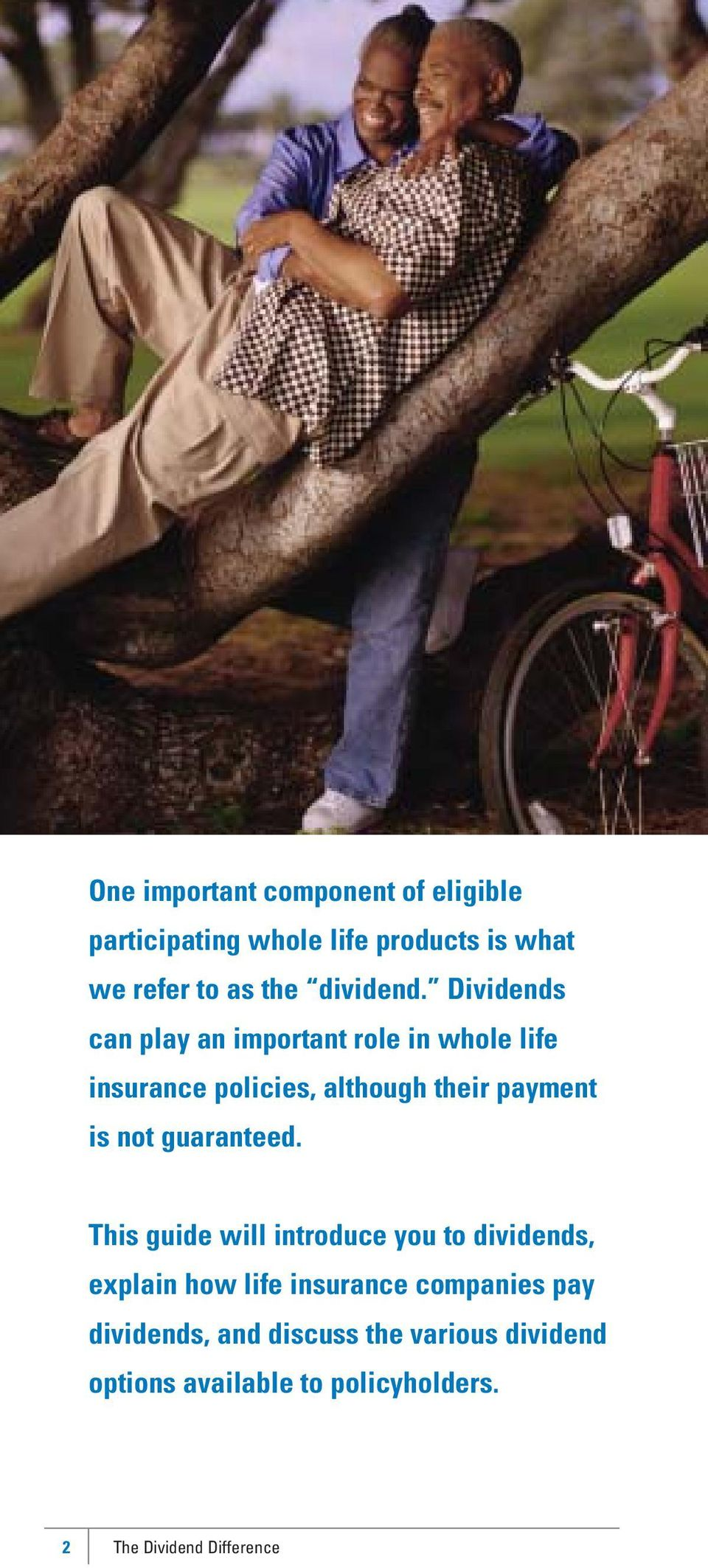 Dividends can play an important role in whole life insurance policies, although their payment is not