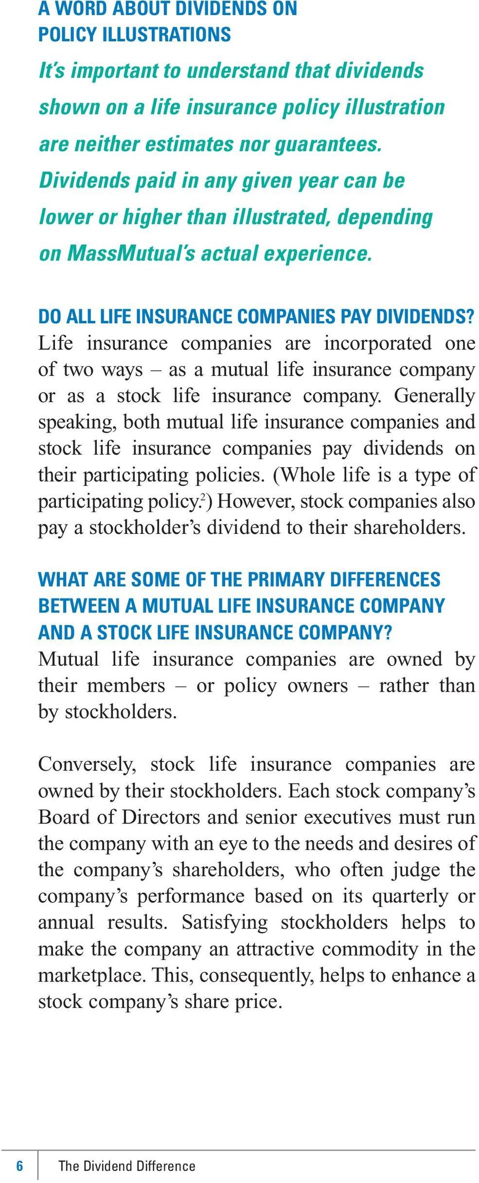 Life insurance companies are incorporated one of two ways as a mutual life insurance company or as a stock life insurance company.