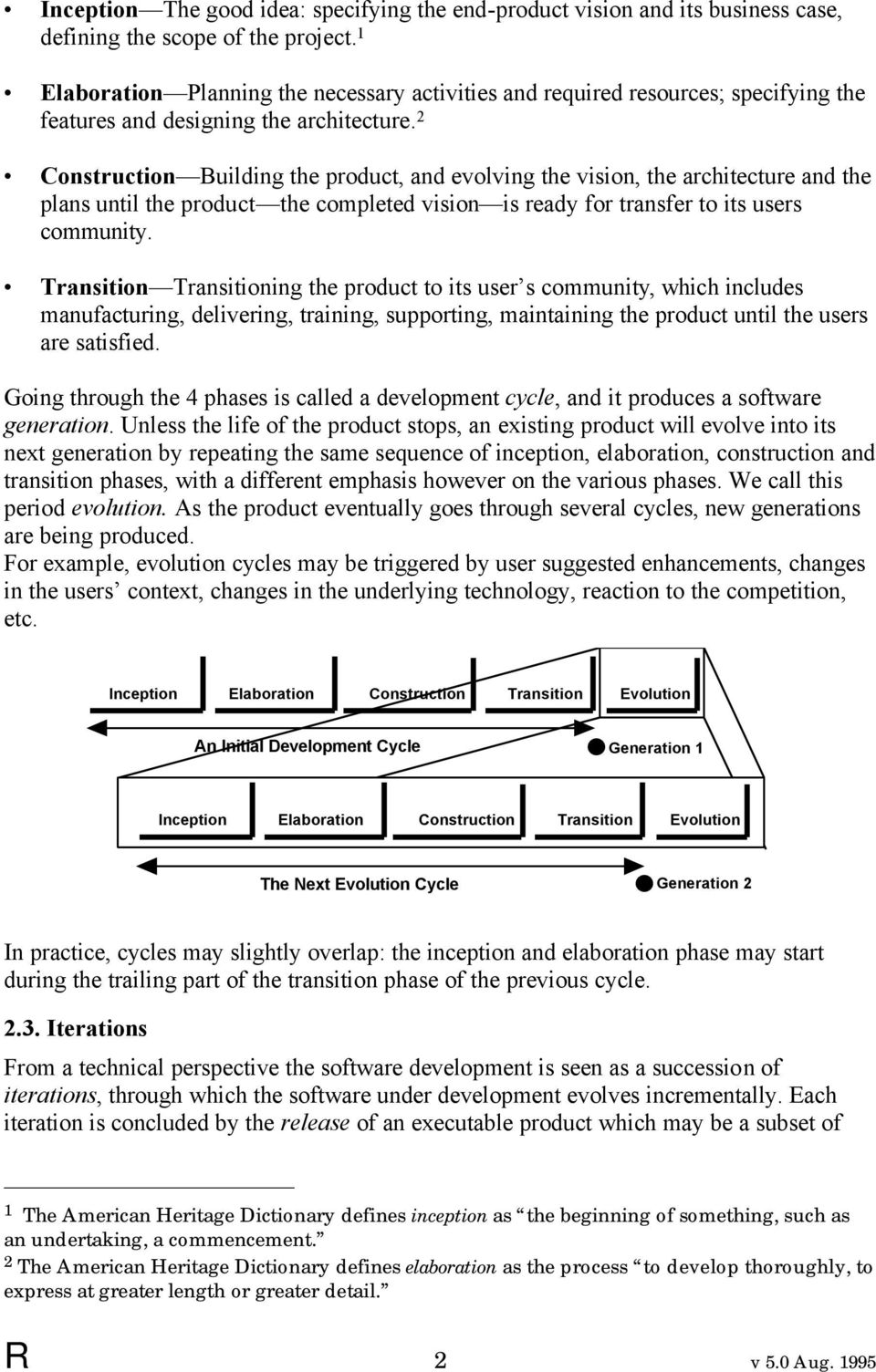 2 Construction Building the product, and evolving the vision, the architecture and the plans until the product the completed vision is ready for transfer to its users community.