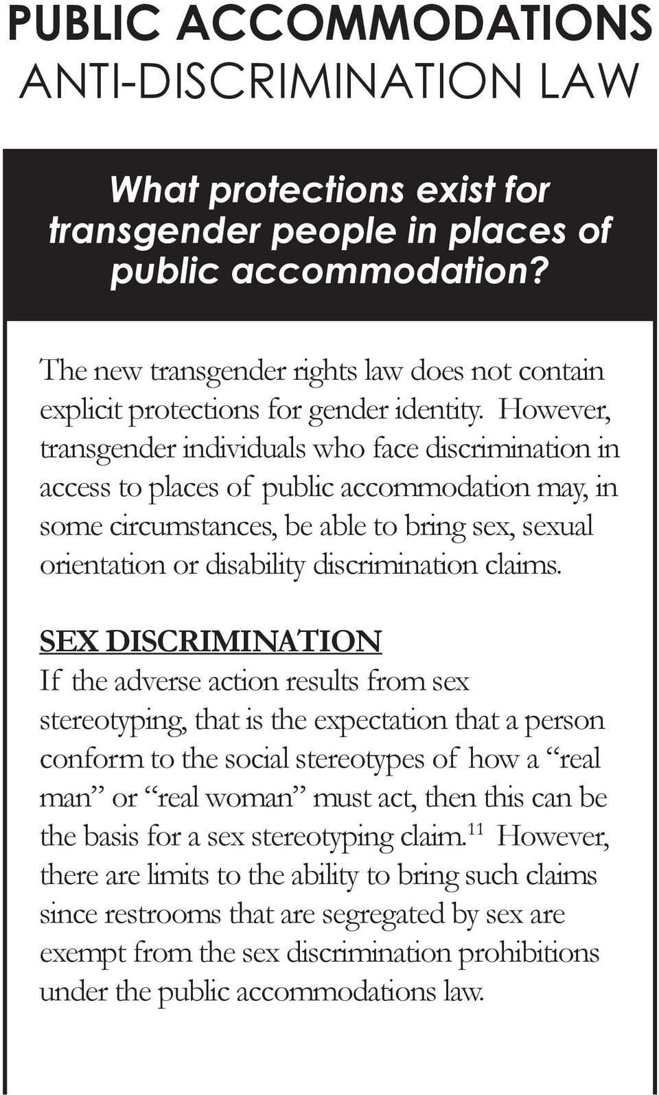 However, transgender individuals who face discrimination in access to places of public accommodation may, in some circumstances, be able to bring sex, sexual orientation or disability discrimination