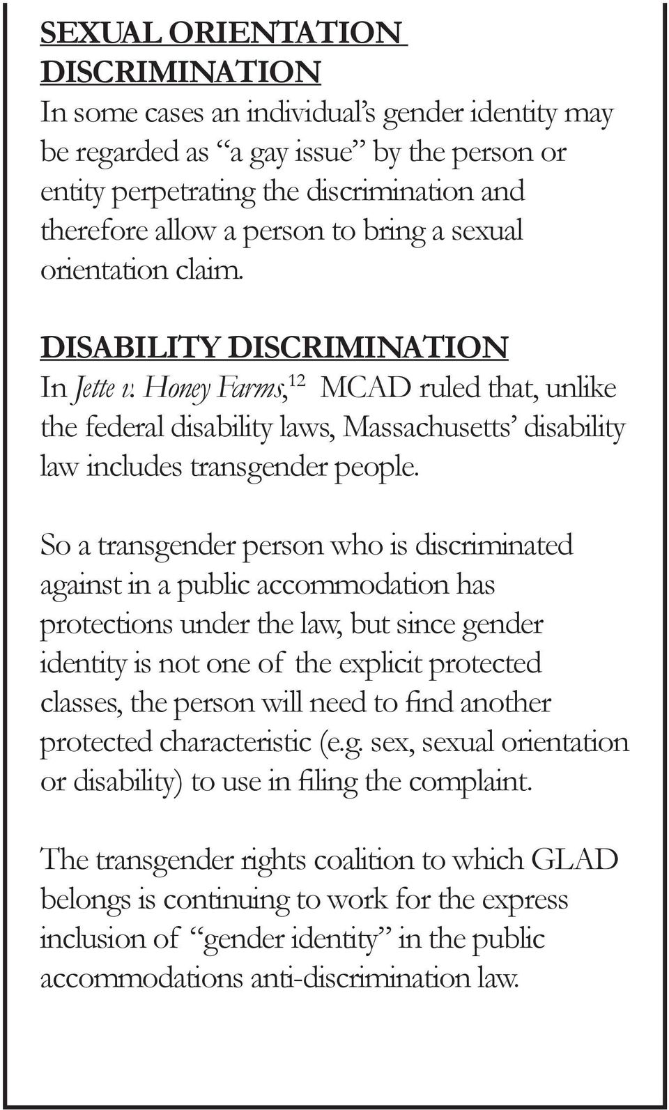 So a transgender person who is discriminated against in a public accommodation has protections under the law, but since gender identity is not one of the explicit protected classes, the person will