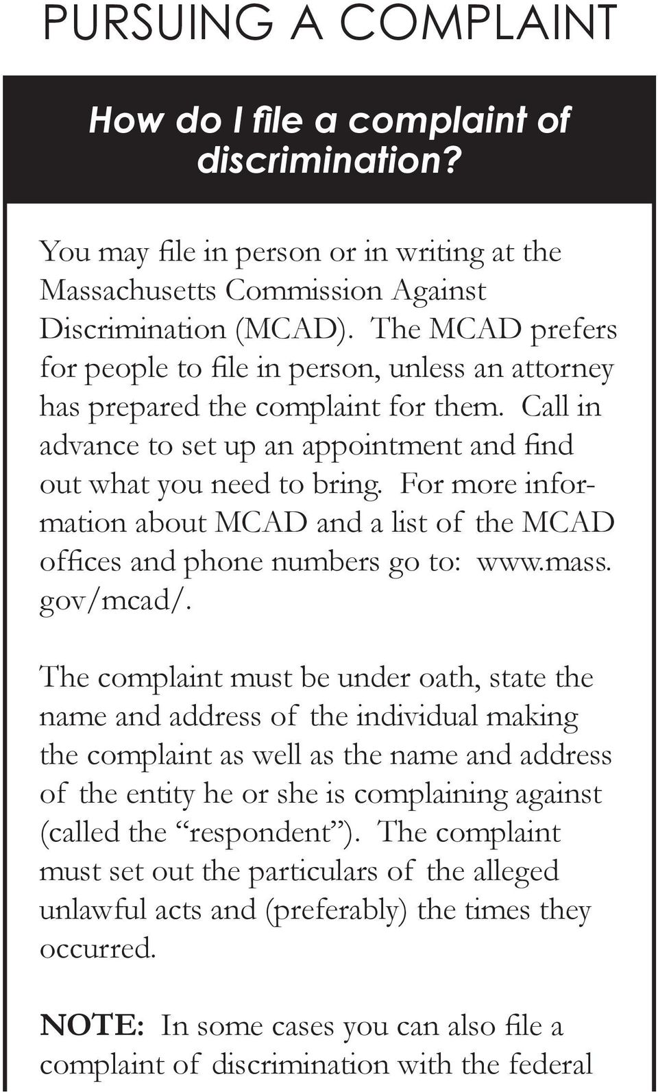 For more information about MCAD and a list of the MCAD offices and phone numbers go to: www.mass. gov/mcad/.