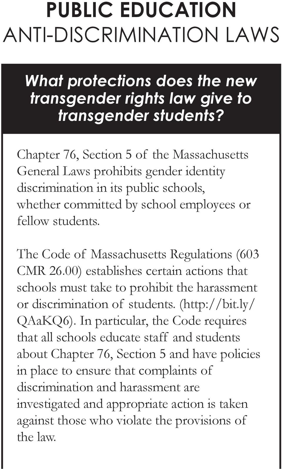 The Code of Massachusetts Regulations (603 CMR 26.00) establishes certain actions that schools must take to prohibit the harassment or discrimination of students. (http://bit.ly/ QAaKQ6).
