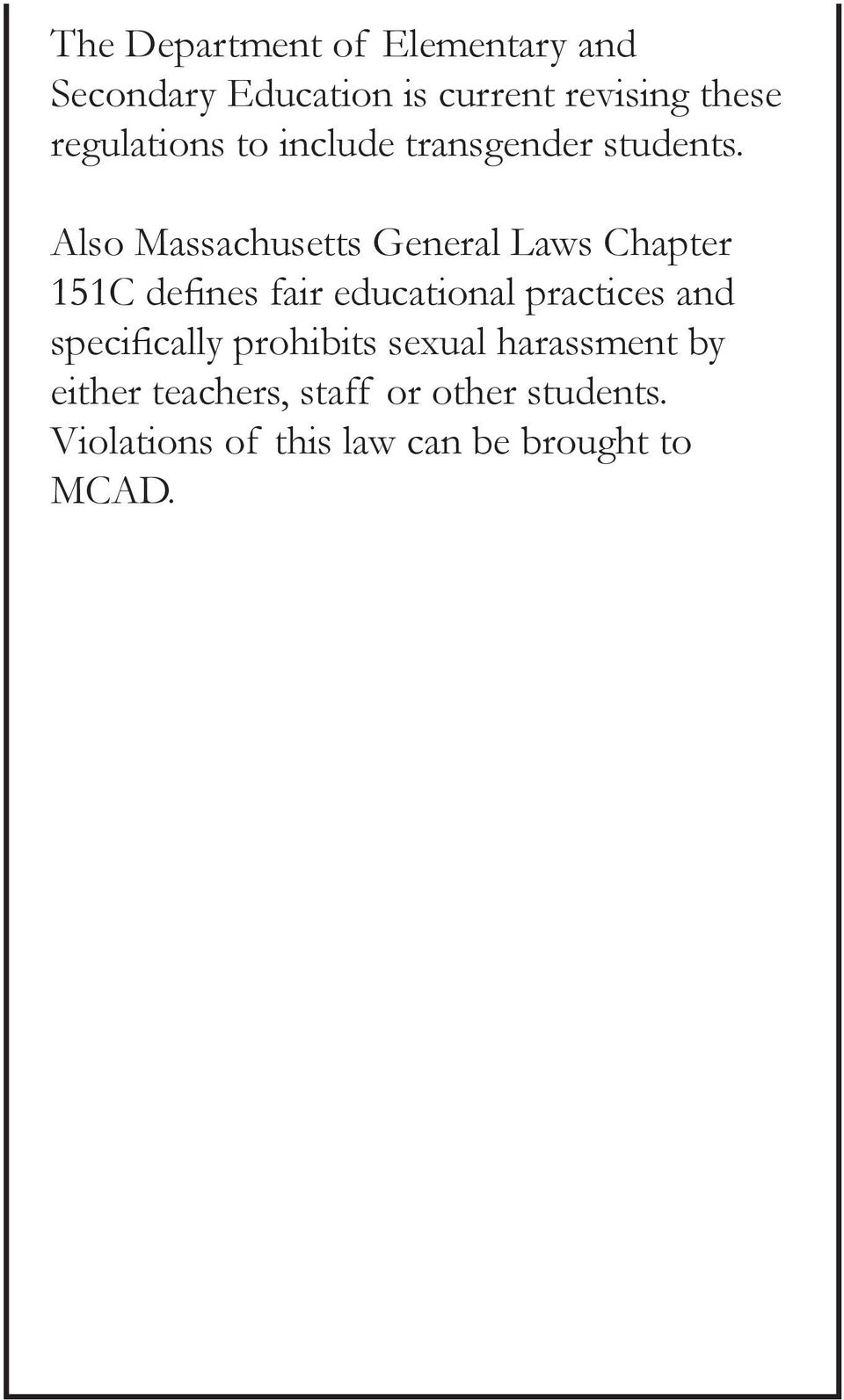 Also Massachusetts General Laws Chapter 151C defines fair educational practices and