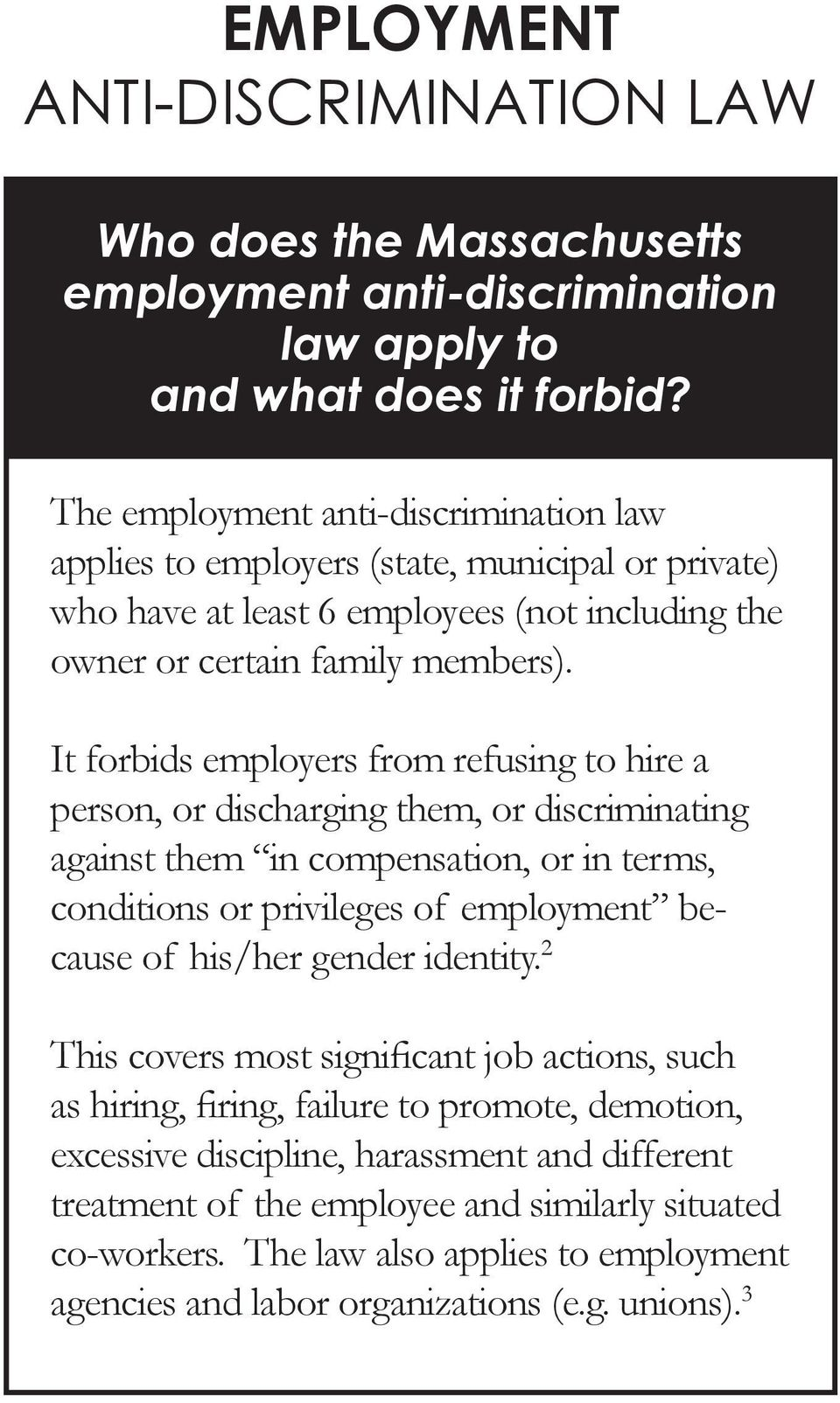 It forbids employers from refusing to hire a person, or discharging them, or discriminating against them in compensation, or in terms, conditions or privileges of employment because of his/her gender