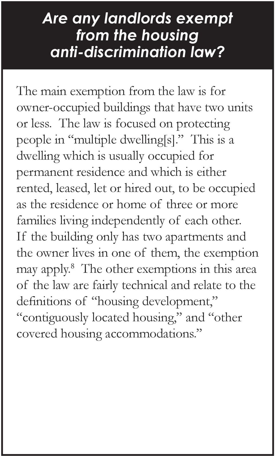 This is a dwelling which is usually occupied for permanent residence and which is either rented, leased, let or hired out, to be occupied as the residence or home of three or more