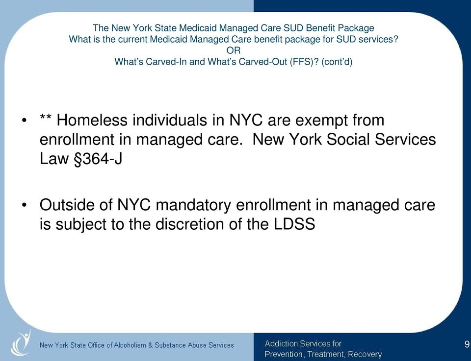 (cont d) ** Homeless individuals in NYC are exempt from enrollment in managed care.