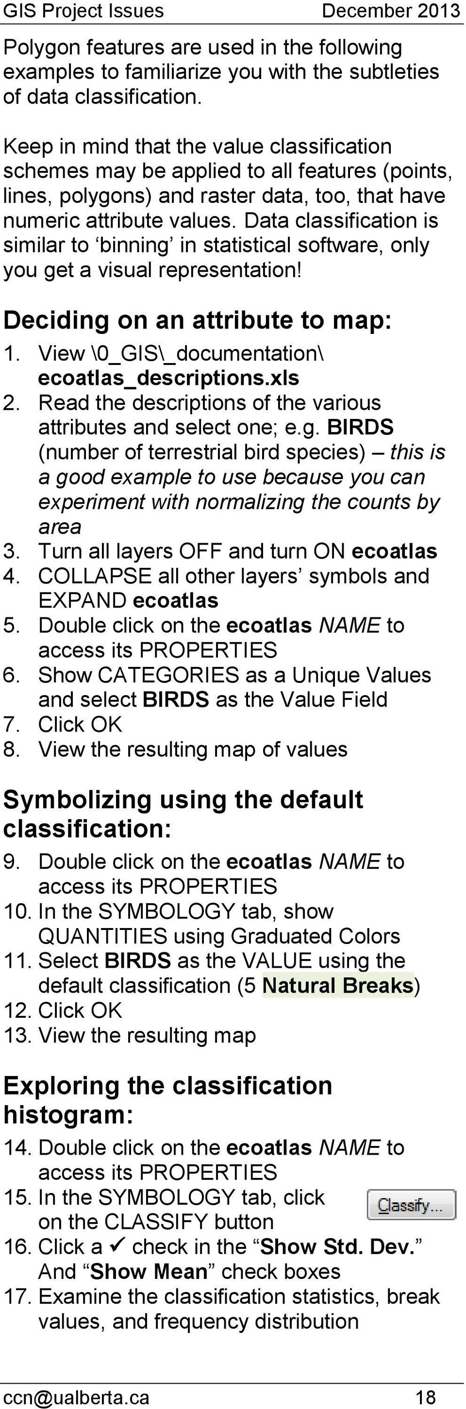 Data classification is similar to binning in statistical software, only you get a visual representation! Deciding on an attribute to map: 1. View \0_GIS\_documentation\ ecoatlas_descriptions.xls 2.