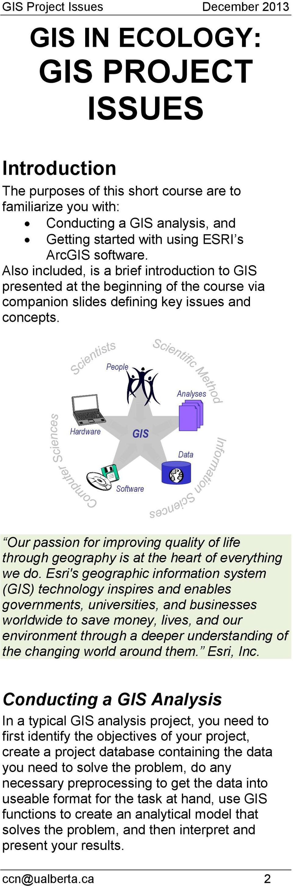 People Analyses Hardware GIS Data Software Our passion for improving quality of life through geography is at the heart of everything we do.