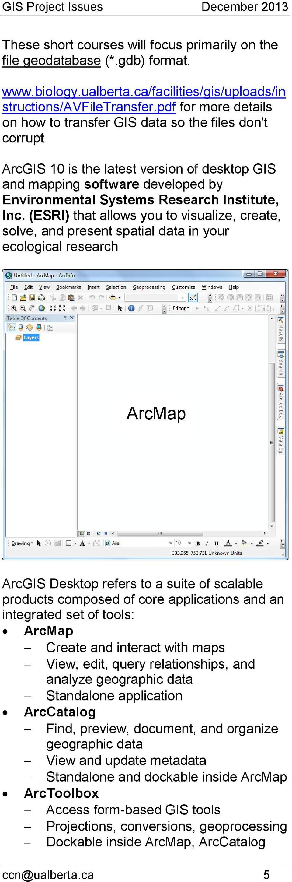 Inc. (ESRI) that allows you to visualize, create, solve, and present spatial data in your ecological research ArcMap ArcGIS Desktop refers to a suite of scalable products composed of core