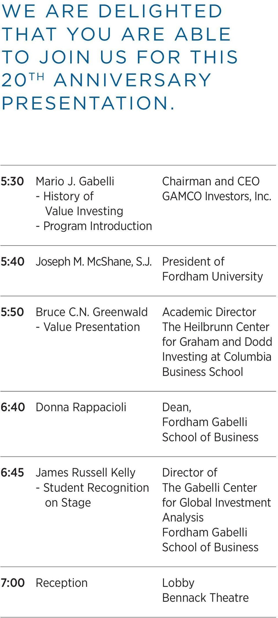 N. Greenwald - Value Presentation Academic Director The Heilbrunn Center for Graham and Dodd Investing at Columbia Business School 6:40 Donna Rappacioli Dean,