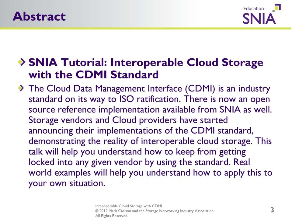 Storage vendors and Cloud providers have started announcing their implementations of the CDMI standard, demonstrating the reality of interoperable cloud