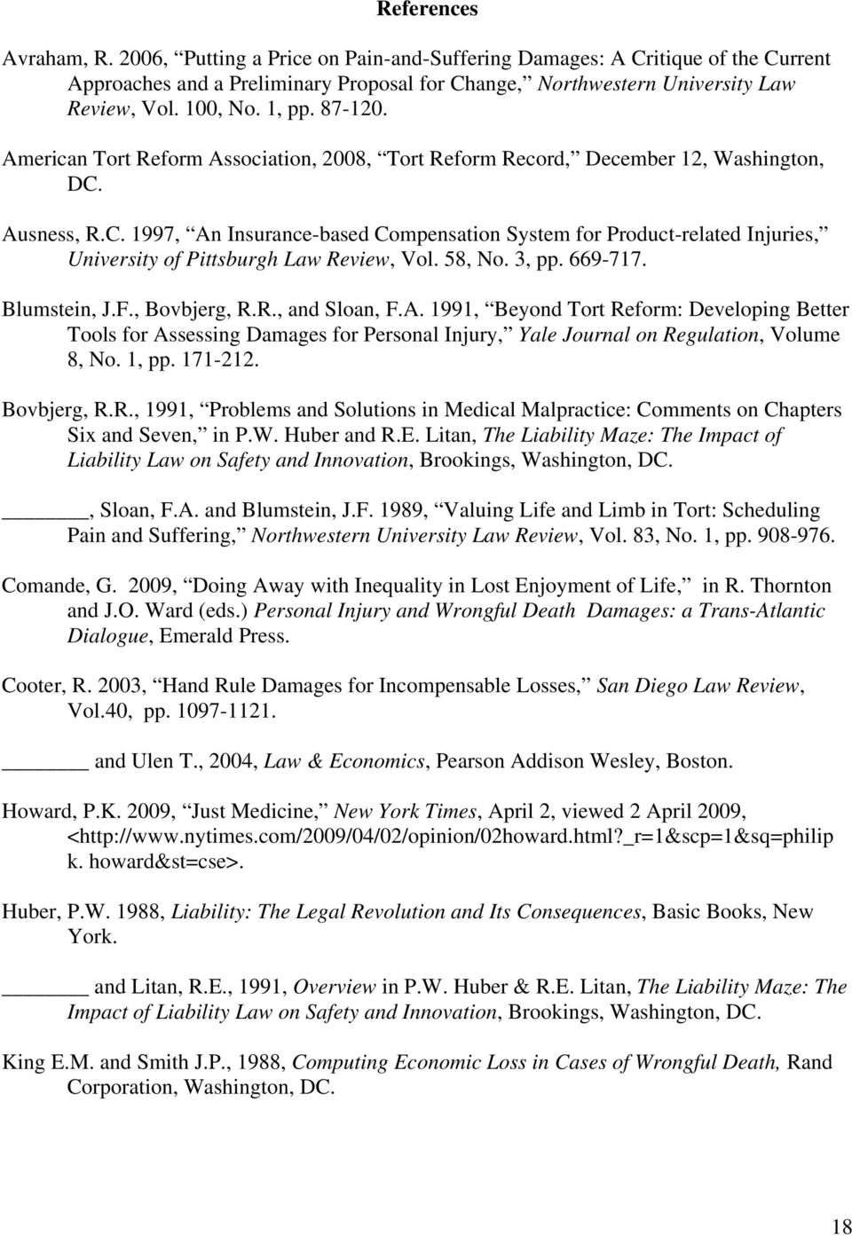 Ausness, R.C. 1997, An Insurance-based Compensation System for Product-related Injuries, University of Pittsburgh Law Review, Vol. 58,. 3, pp. 669-717. Blumstein, J.F., Bovbjerg, R.R., and Sloan, F.A. 1991, Beyond Tort Reform: Developing Better Tools for Assessing Damages for Personal Injury, Yale Journal on Regulation, Volume 8,.