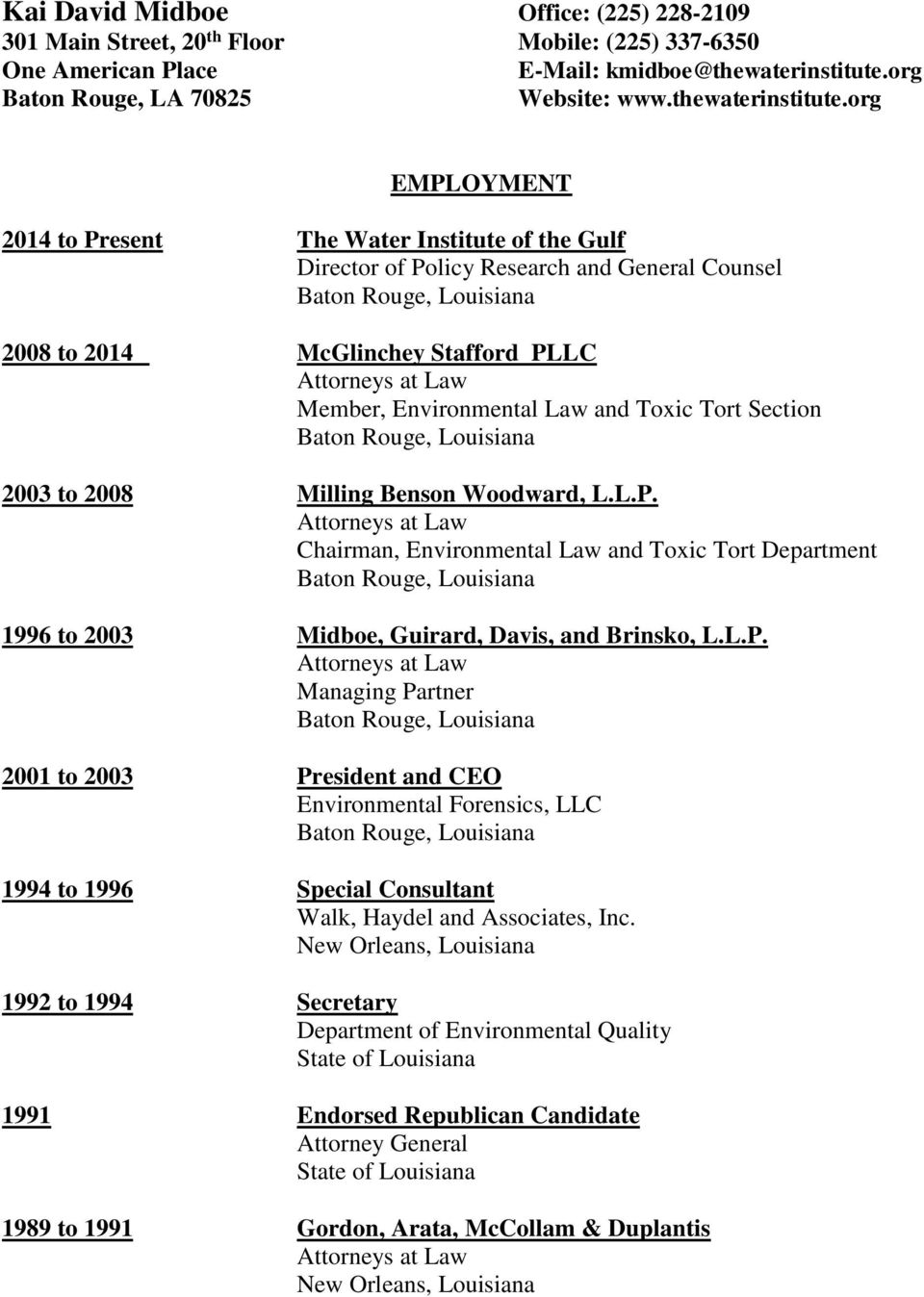 org EMPLOYMENT 2014 to Present The Water Institute of the Gulf Director of Policy Research and General Counsel 2008 to 2014 McGlinchey Stafford PLLC Member, Environmental Law and Toxic Tort Section
